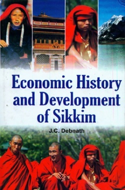 Economic History and Development of Sikkim By J C Debnath