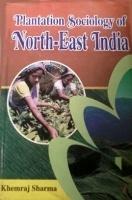 Plantation Sociology of Northeast India