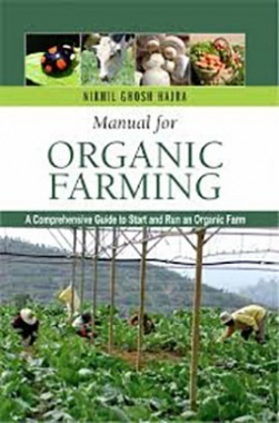 Manual for Organic Farming: A Comprehensive Guide To Start And Run An Organic Farm (HB)