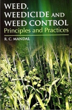 Weed, Weedicides and Weed Control Principle and Practice