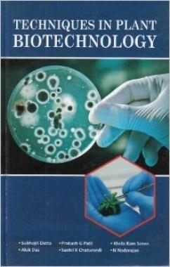 Techniques In Plant Biotechnology By S. Datta, P.G. Patil, K.R. Soren, Alok Das, S.K. Chaturvedi, N. Nadarajan