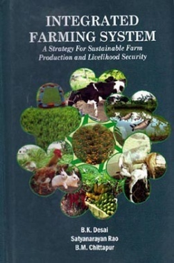 Integrated Farming System: A Strategy for Sustainable Farm Production & Livelihood Security