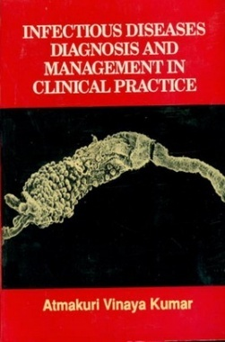 Infectious Diseases Diagnosis And Management In Clinical Practice eBook By Atmakuri Vinaya Kumar
