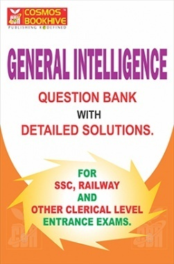General Intelligence For SSC, Railway And Other Clerical Level Entrance Exam (Question Bank with Detailed Solutions)