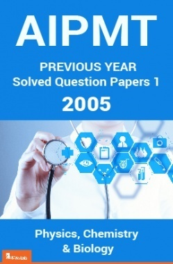 AIPMT Previous Year Solved Question Papers I 2005