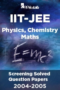 IIT-JEE Screening Solved Question Papers (Physics,Chemistry,Maths) 2004-2005