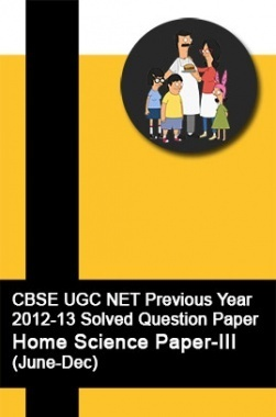 CBSE UGC NET Previous Year 2012-13 Solved Question Paper Home Science Paper-III(June-Dec)