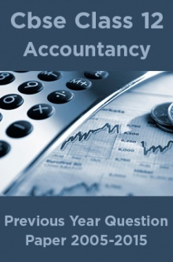 Cbse Class 12 Accountancy Previous Year Question Paper 2005-2015