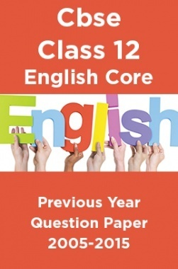 Cbse Class 12 English Core Previous Year Question Paper 2005-2015