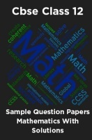 CBSE Sample Question Papers Mathematics With Solutions Class 12