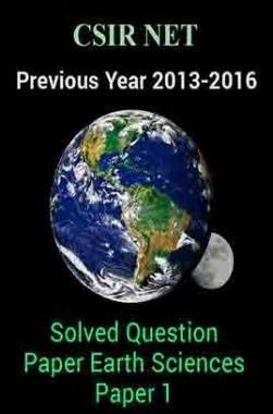 CSIR NETPrevious Year 2013-2016 Solved Question PaperEarth SciencesPaper 1