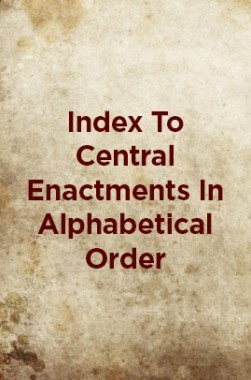 Index To Central Enactments In Alphabetical Order