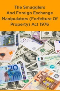 The Smugglers And Foreign Exchange Manipulators (Forfeiture Of Property) Act 1976