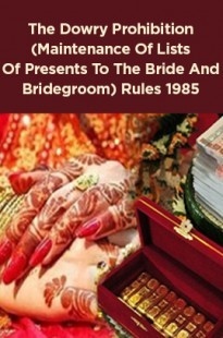 The Dowry Prohibition (Maintenance Of Lists Of Presents To The Bride And Bridegroom) Rules 1985