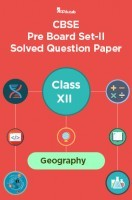 CBSE Pre Board Set-II Solved Question Paper Class XII Geography