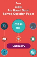 CBSE Pre Board Set-II Solved Question Paper Class XII Chemistry
