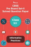 CBSE Pre Board Set-II Solved Question Paper Class XII Informatics Practices