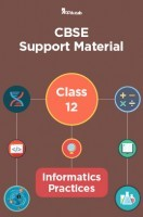 CBSE Support Material For Class 12 Informatics Practices