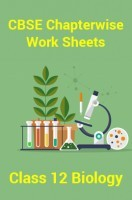 CBSEChapterwise Work Sheets For Class 12 Biology
