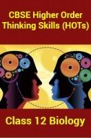 CBSEHigher Order Thinking Skills (HOTs) For Class 12 Biology