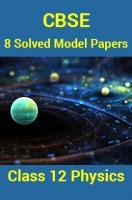CBSE 8 Solved Model Papers For Class 12 Physics