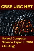 CBSE UGC NET Solved Computer Science Paper III 2016 (Jul-Aug)