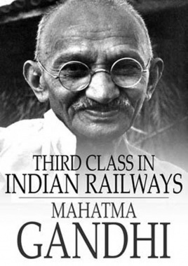 Third class in Indian railways by Mahatma Gandhi