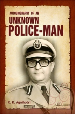 Autobiography of An Unknown Police Man By R.K. Agnihotri