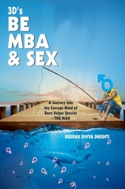 BE, MBA & SEX By Deepak Divya Drishti