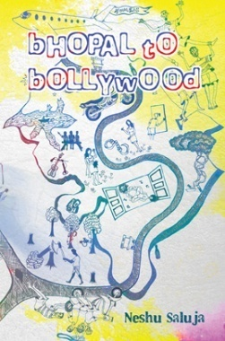 Bhopal to Bollywood By Neshu Saluja