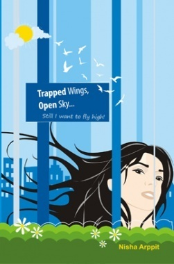 Trapped Wings, Open Sky still I want to fly By Nisha Arppit