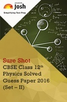 CBSE Class 12th Physics Solved Guess Paper 2016 (Set-II)