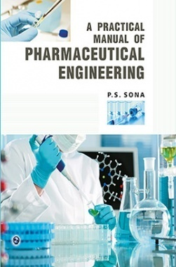 A Practical Manual Of Pharmaceutical Engineering By P.S.Sona
