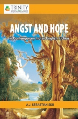 Angst And Hope In Contemporary Indian English Fiction By A.J.Sebastian SDB