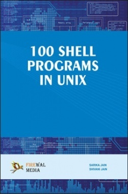 100 Shell Programs In Unix By Sarika Jain, Shivani Jain
