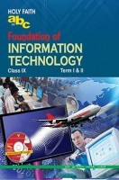 Holy Faith abc Of Foundation Of Information Technology For Class IX (Term I And II)