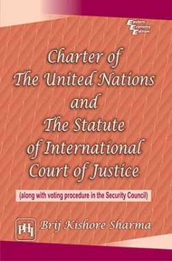 Charter Of The United Nations And The Statute Of International Court Of Justice : (Along With Voting Procedure In The Security Council)