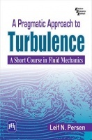 A Pragmatic Approach To Turbulence : A Short Course In Fluid Mechanics