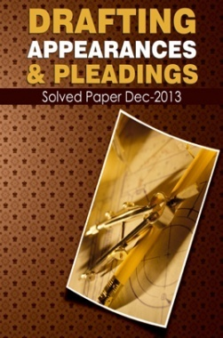 ICSI Drafting Appearances and Pleadings Solved Question Paper Dec 2013
