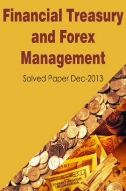 ICSI Financial Treasury and Forex Management Solved Question Paper 2013