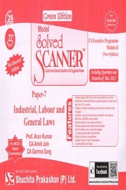 Model Solved Scanner CS Executive Programme Module-II New Syllabus Paper-7 Industrial, Labour and General Laws Green Edition (Dec-2015)