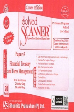 Solved Scanner CS Professional Programme Module-II New Syllabus Paper-5 Financial, Treasury and Forex Management Green Edition (Dec-2015)
