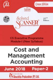 Shuchita Prakashan Solved Scanner CS Executive Programme Module-I Cost And Management Accounting Paper-2 (New Syllabus) For June 2018 Exam