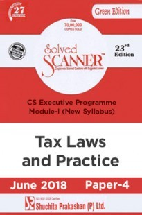 Shuchita Prakashan Solved Scanner CS Executive Programme Module-I Tax Laws and Practice Paper-4 (New Syllabus) For June 2018 Exam