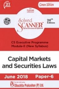 Shuchita Prakashan Solved Scanner CS Executive Programme Module-II Capital Markets and Securities Laws Paper-6 (New Syllabus) For June 2018 Exam