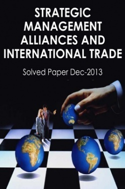 ICSI Strategic Management Alliances and International Trade Solved Question Paper Dec 2013