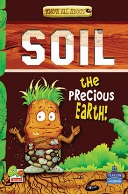 Know All About Soil : The Precious Earth!