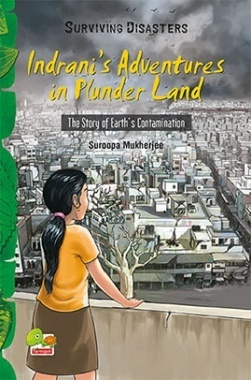 Surviving Disasters : Indrani's Adventures in Plunder Land (The Story of Earth's Contamination)