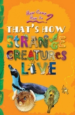 How come? How so? That's how strange creatures live: the amazing life of bizarre animals