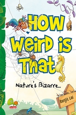 How Weird is That? Nature's Bizarre